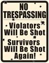 Click here for more information about No Trespassing: Violators Will Be Shot Tin Sign